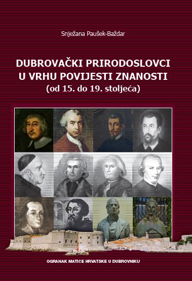 """NOVO IZDANJE – """"Dubrovački prirodoslovci u vrhu povijesti znanosti (od 15.do 19.st.)"""" Snježane Paušek-Baždar"""